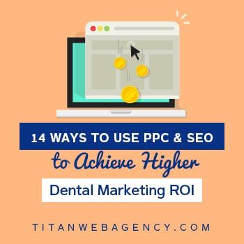 14 Ways to Use PPC & SEO to Achieve Higher Dental Marketing ROI - square