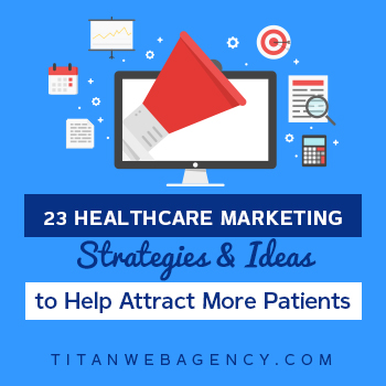 23 Healthcare Marketing Strategies & Ideas to Help Attract More Patients