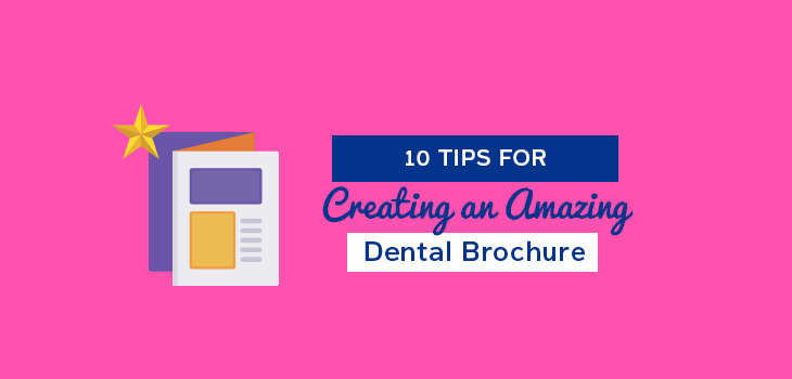 10 Tips for Creating an Amazing Dental Brochure