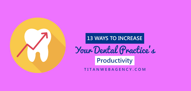 13 Ways to Increase Productivity in A Dental Office