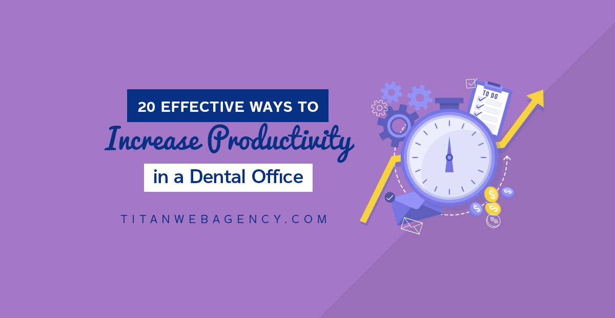 20 of the Most Effective Ways to Increase Productivity in a Dental Office