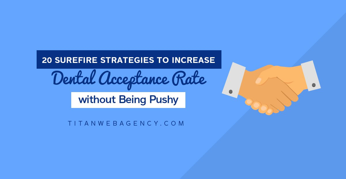 20 Surefire Strategies to Increase Dental Case Acceptance Rate Without Being Pushy