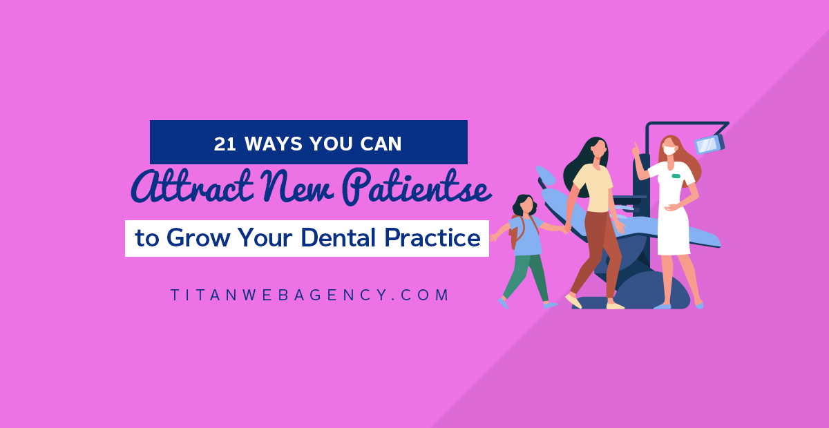 21 Ways You Can Attract New Patients to Grow Your Dental Practice
