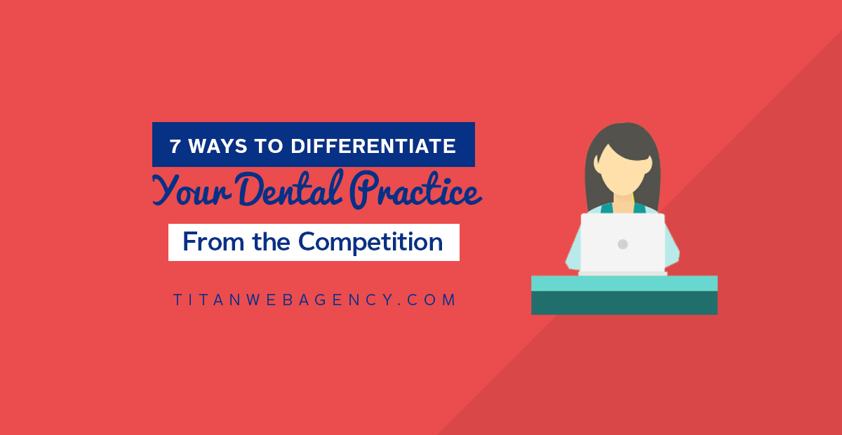 7 Ways to Differentiate Your Dental Practice From the Competition