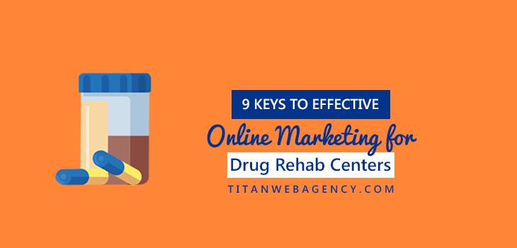 9 Keys to Effective Online Marketing For Drug Rehab Centers