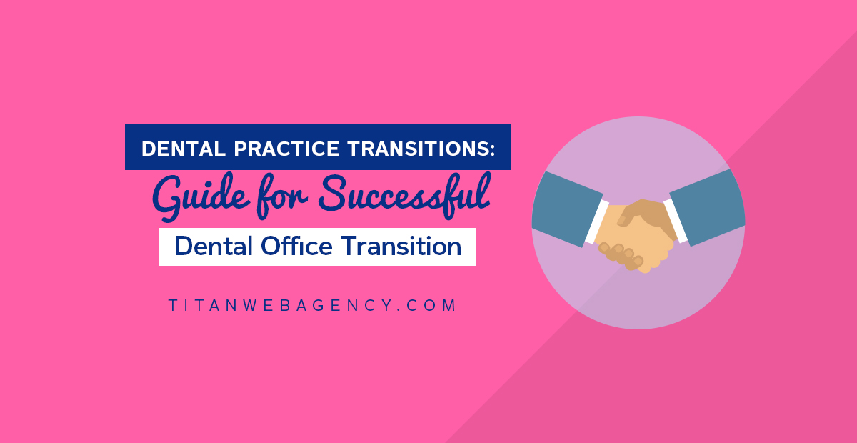 Dental Practice Transitions: A Guide for Successful Dental Office Transitions