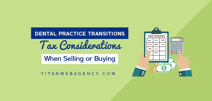 Dental Practice Transitions: Tax Considerations When Selling or Buying