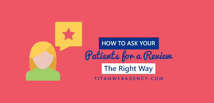 Dentists: Learn How To Ask Your Patients For A Review The Right Way