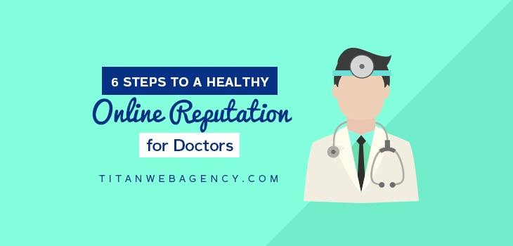 6 Steps To Creating A Healthy Online Reputation For Doctors