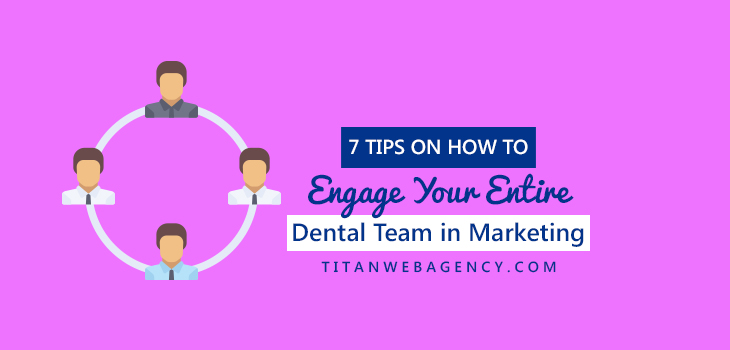 Be Awesome At Marketing Your Dental Practice By Involving Your Staff: 7 Tips to Get Started