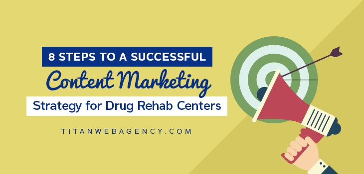 8 Steps To Success With Content Marketing for Drug Rehab Centers