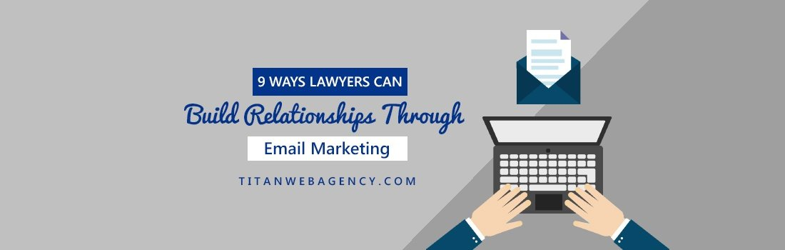 9 Ways Lawyers Can Build Relationships Through Email Marketing