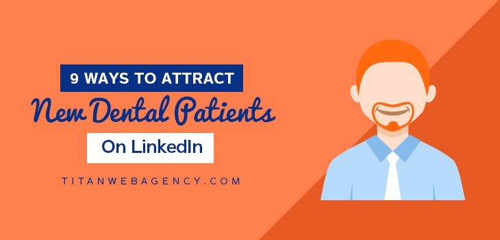 9 Ways To Attract New Dental Patients On LinkedIn