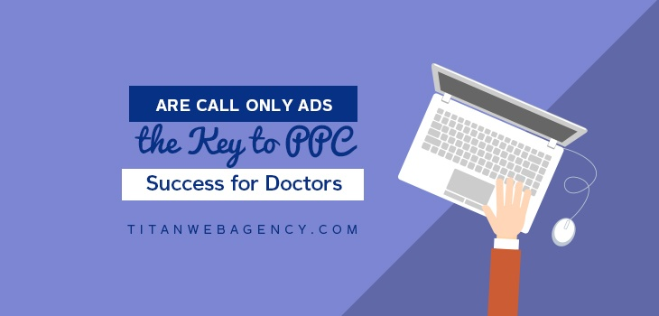 PPC For Doctors: Are Call Only Ads The Next Big Thing?