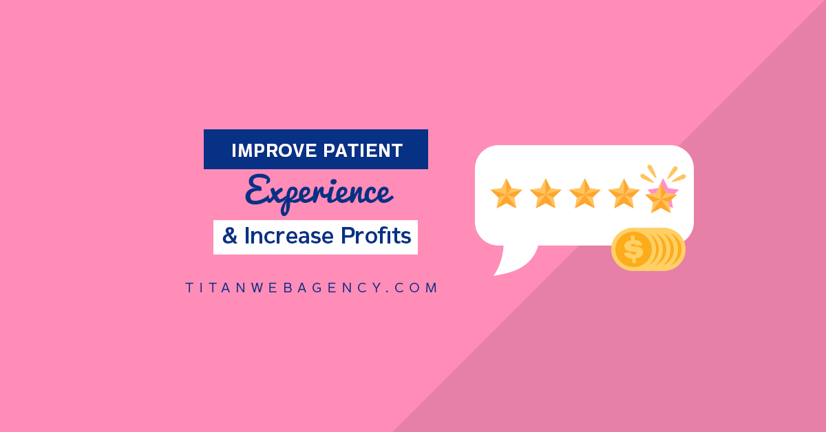How Improving the Patient Experience in Your Practice Can Increase Your Profits