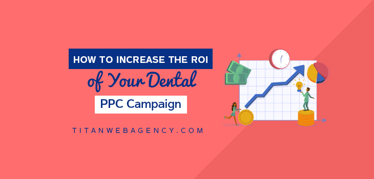 How to Increase the ROI of Your Dental PPC Campaign