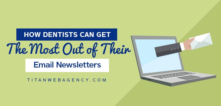 How Dentists Can Get The Most Out Of Their Email Newsletters