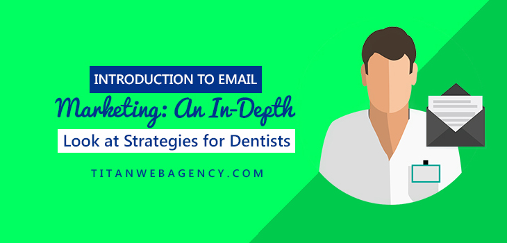 Email Marketing for Dentists: An In-Depth Look at Strategies for Dentists
