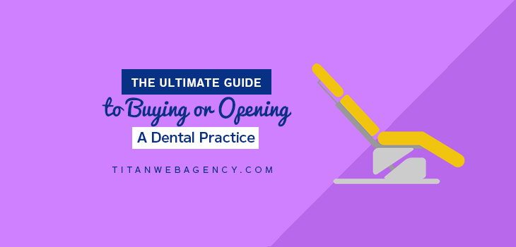 The Ultimate Guide to Buying or Opening A Dental Practice