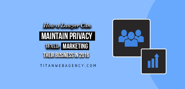 Marketing Tips For Lawyers: How Can You Maintain Client Privacy While Marketing Your Business