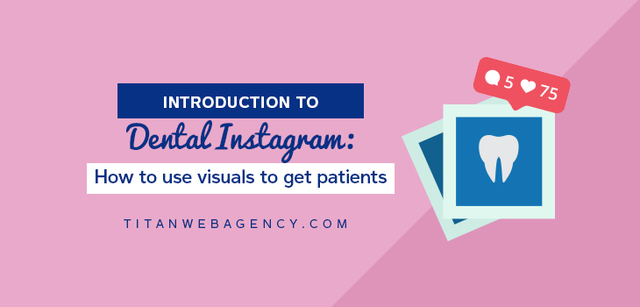 Introduction to Dental Instagram: How to Use Visuals to Attract Patients
