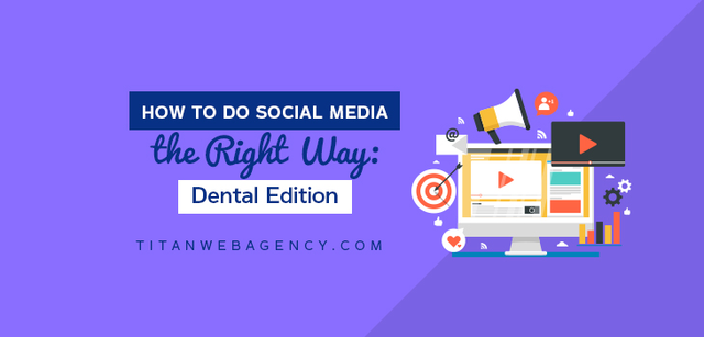 Social Media For Dentists Done Right: 4 Things You Can Do This Week