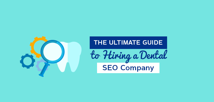 The Ultimate Guide to Hiring a Dental SEO Company
