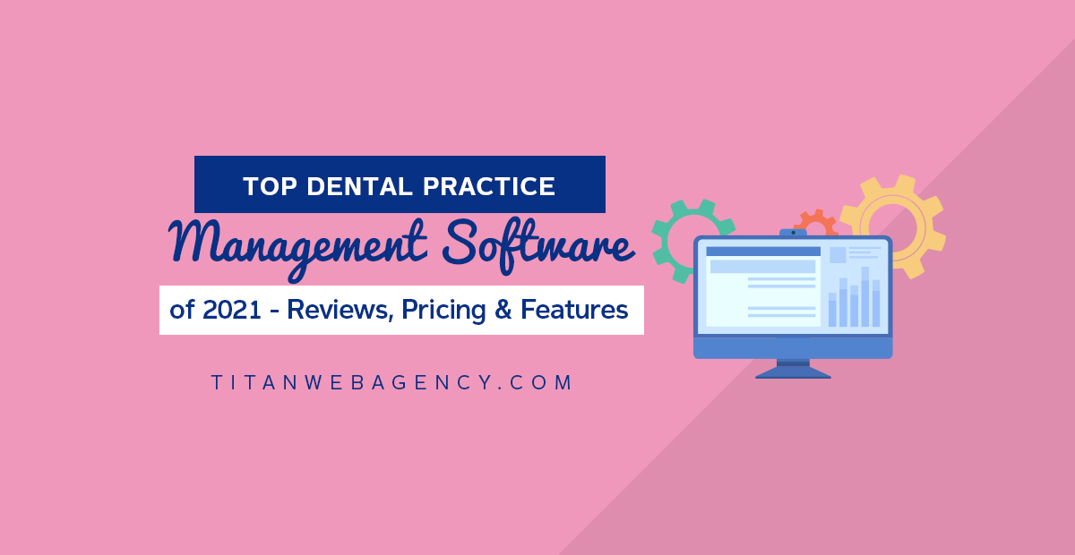 Top Dental Practice Management Software of 2021 - Reviews, Pricing & Features
