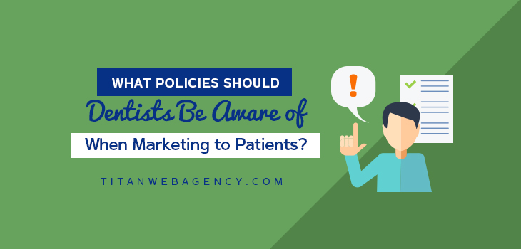 What Policies Should Dentists Be Aware of When Marketing to Patients?
